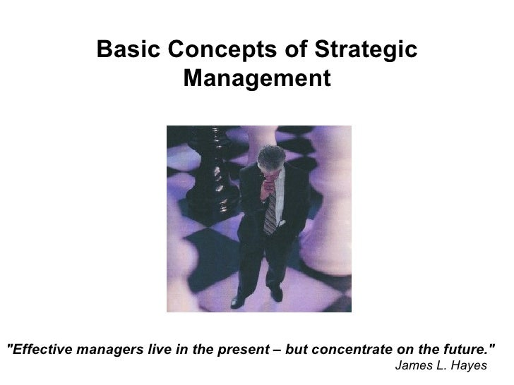 "Basic Concepts of Strategic                     Management     ""Effective managers live in the present – but concentrate o..."