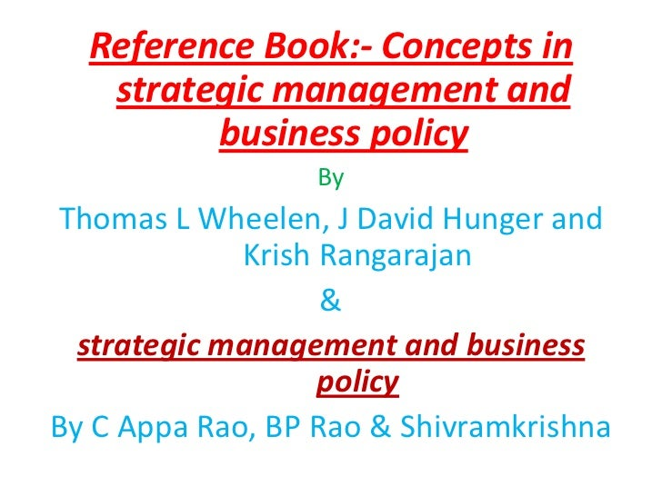 Reference Book:- Concepts in   strategic management and         business policy                  ByThomas L Wheelen, J Dav...