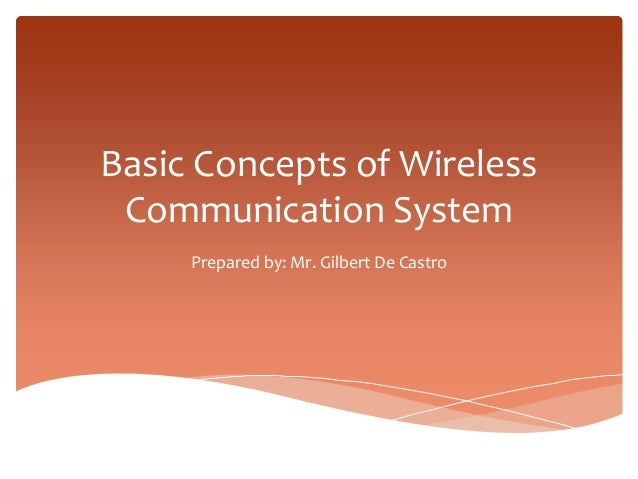 Basic Concepts of WirelessCommunication SystemPrepared by: Mr. Gilbert De Castro