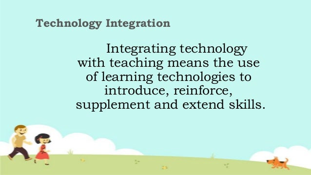 implementing technology into instructional routines essay Are some forms of technology better  children have to have an integrated and well-balanced set of experiences to help them grow into capable adults that.