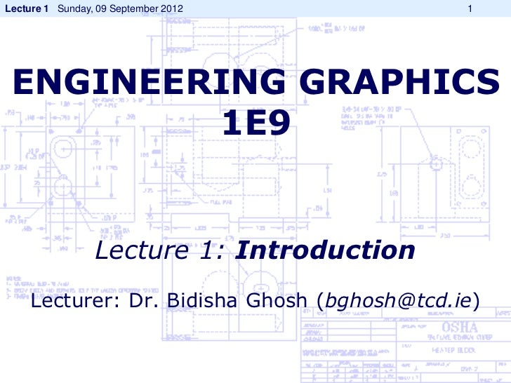 Lecture 1 Sunday, 09 September 2012          1 ENGINEERING GRAPHICS         1E9                 Lecture 1: Introduction   ...