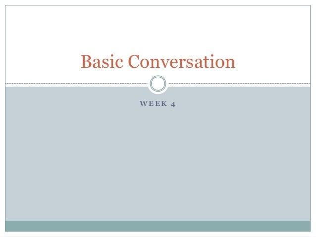 Basic Conversation  WEEK 4