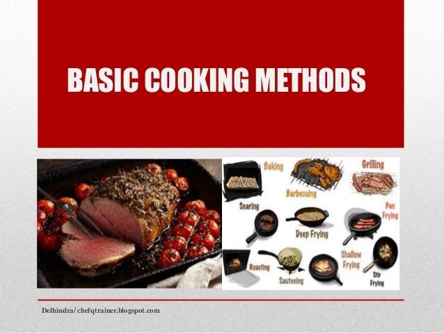 BASIC COOKING METHODS Delhindra/ chefqtrainer.blogspot.com