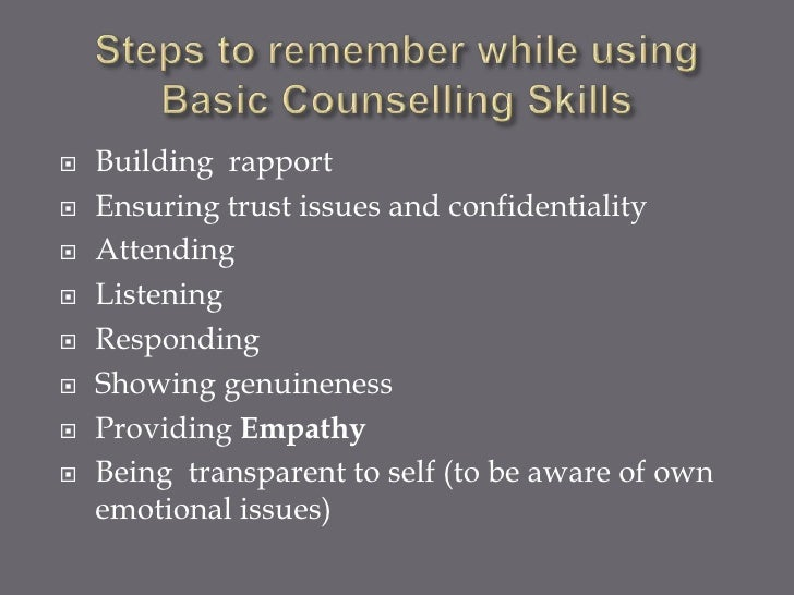    Building rapport   Ensuring trust issues and confidentiality   Attending   Listening   Responding   Showing genui...
