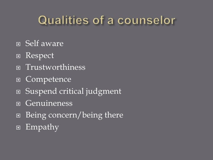    Self aware   Respect   Trustworthiness   Competence   Suspend critical judgment   Genuineness   Being concern/be...