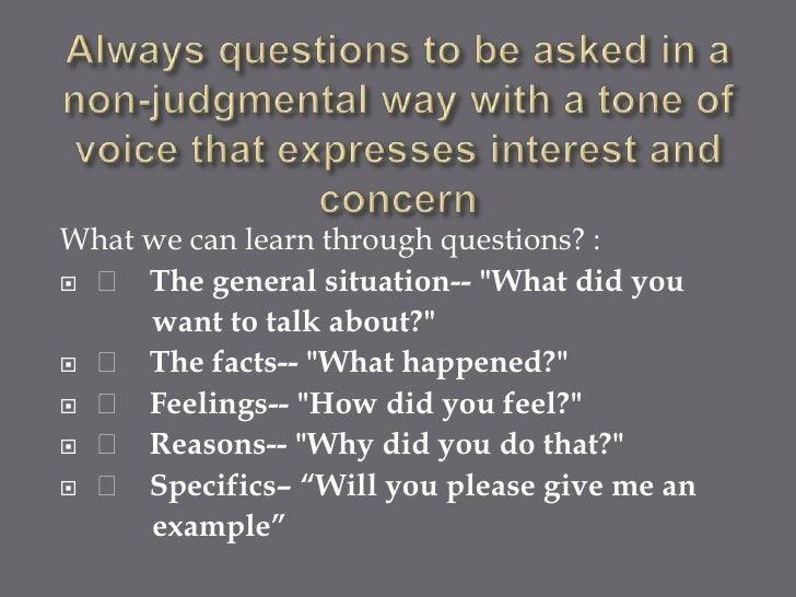"""What we can learn through questions? :  The general situation-- """"What did you     want to talk about?""""  The facts-- """"W..."""
