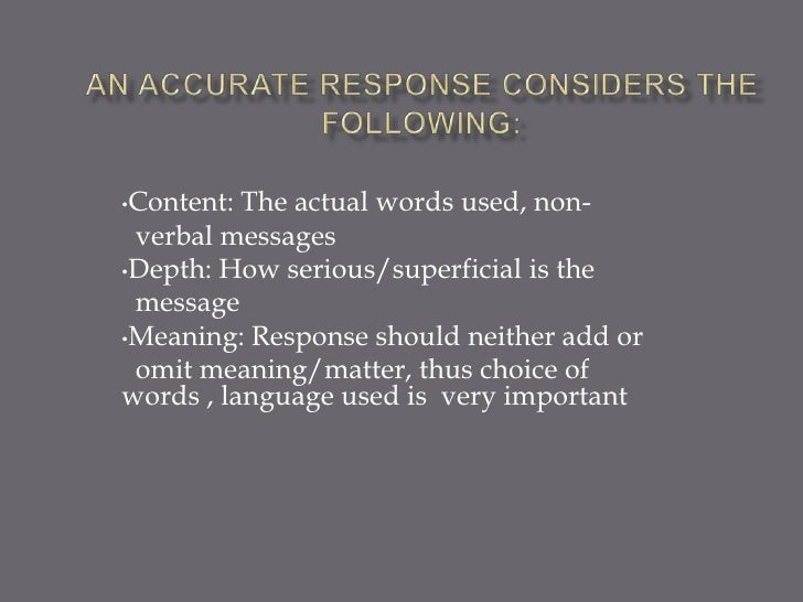 •Content: The actual words used, non- verbal messages•Depth: How serious/superficial is the message•Meaning: Response shou...