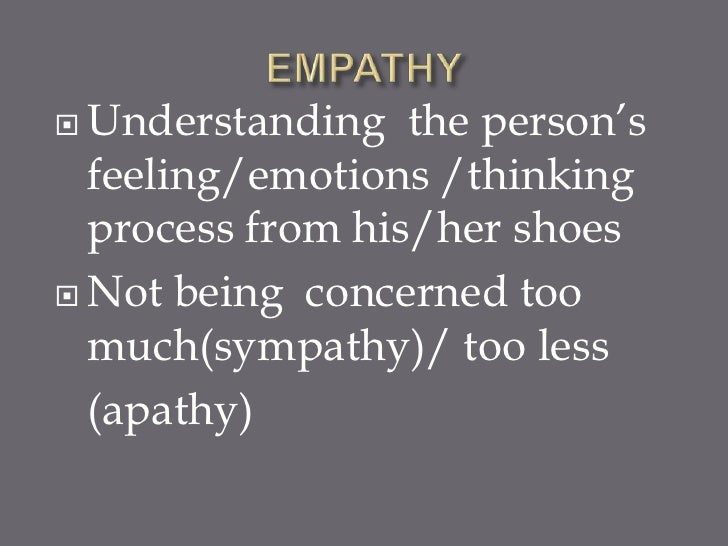  Understanding   the person's  feeling/emotions /thinking  process from his/her shoes Not being concerned too  much(symp...