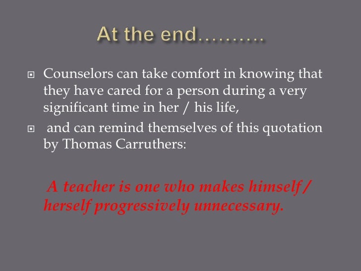    Counselors can take comfort in knowing that    they have cared for a person during a very    significant time in her /...