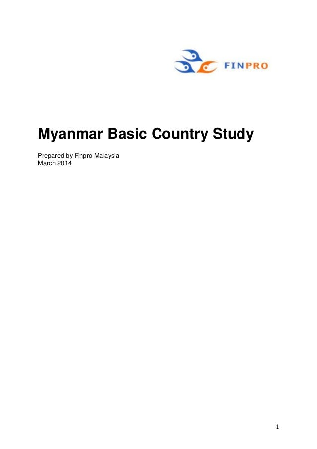 1 Myanmar Basic Country Study Prepared by Finpro Malaysia March 2014