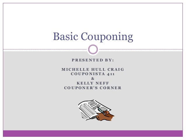 Basic Couponing    PRESENTED BY: MICHELLE HULL CRAIG    COUPONISTA 411          &      KELLY NEFF  COUPONER'S CORNER