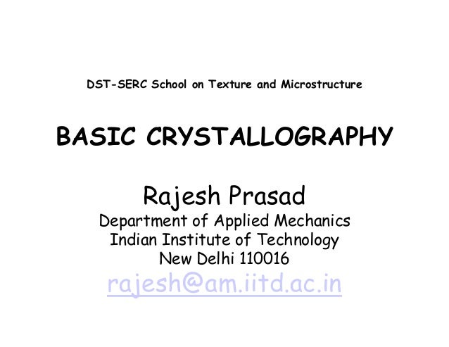 DST-SERC School on Texture and Microstructure BASIC CRYSTALLOGRAPHY Rajesh Prasad Department of Applied Mechanics Indian I...
