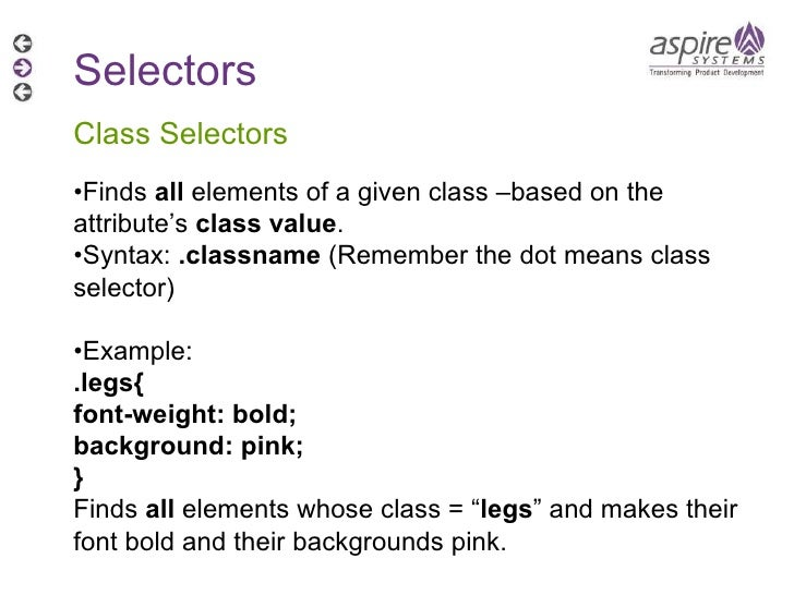 Selectors Class Selectors • Finds  all  elements of a given class –based on the attribute's  class value . • Syntax:  .cla...