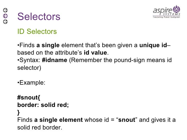 Selectors ID Selectors • Finds  a single  element that's been given a  unique id –based on the attribute's  id value . • S...