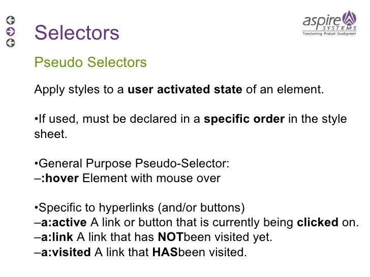 Selectors Pseudo Selectors Apply styles to a  user activated state  of an element. • If used, must be declared in a  speci...
