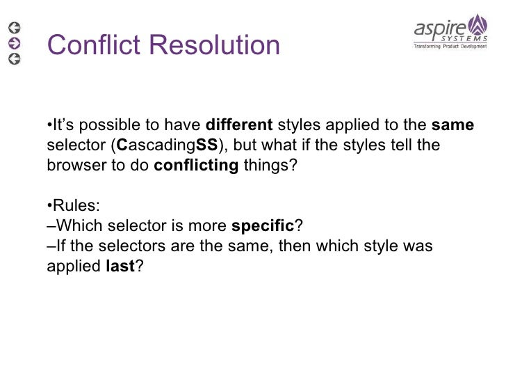 Conflict Resolution • It's possible to have  different  styles applied to the  same  selector ( C ascading SS ), but what ...