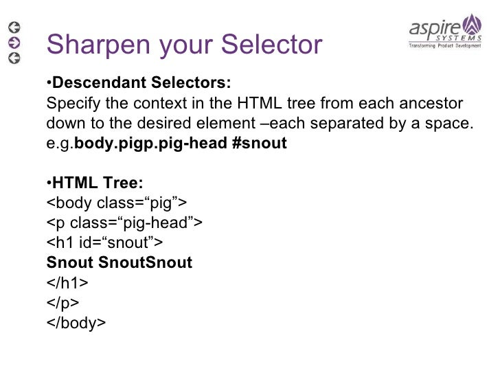Sharpen your Selector • Descendant Selectors: Specify the context in the HTML tree from each ancestor down to the desired ...