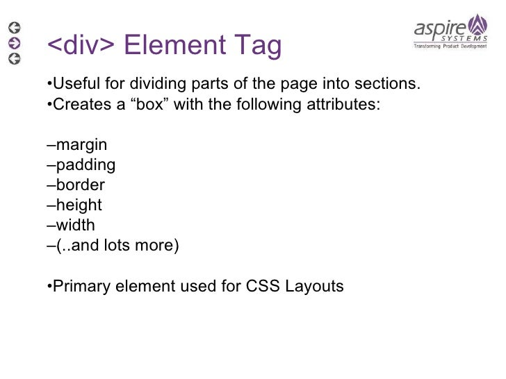 """<div> Element Tag • Useful for dividing parts of the page into sections. • Creates a """"box"""" with the following attributes: ..."""
