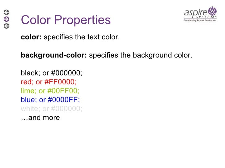 Color Properties color:  specifies the text color. background-color:  specifies the background color. black; or #000000; r...