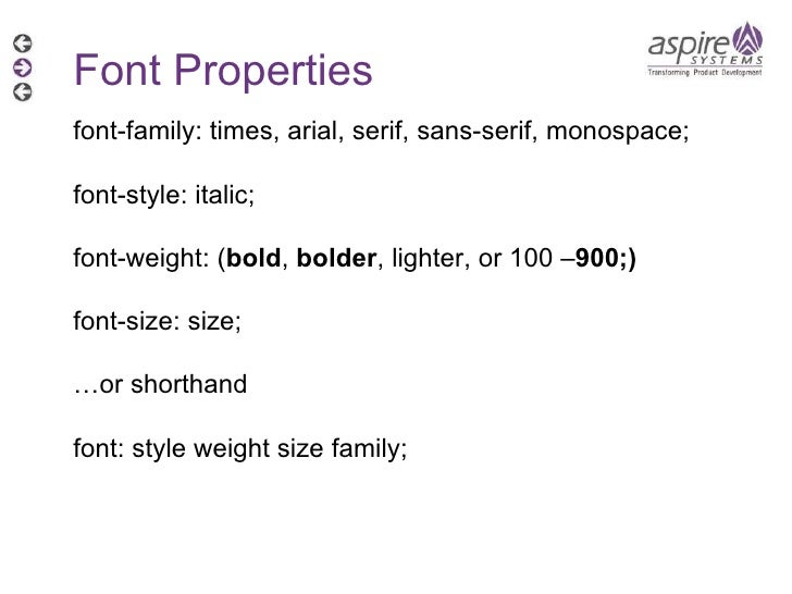Font Properties font-family: times, arial, serif, sans-serif, monospace; font-style: italic; font-weight: ( bold ,  bolder...