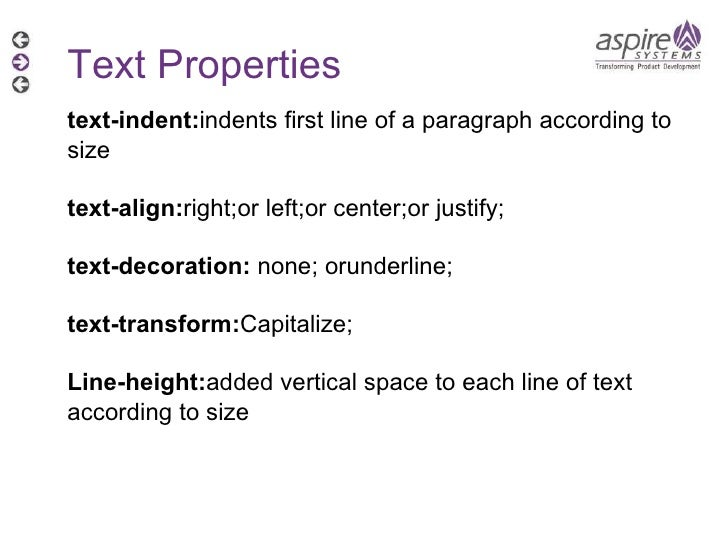 Text Properties text-indent: indents first line of a paragraph according to size text-align: right;or left;or center;or ju...