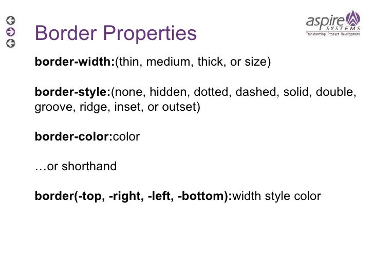 Border Properties border-width: (thin, medium, thick, or size) border-style: (none, hidden, dotted, dashed, solid, double,...