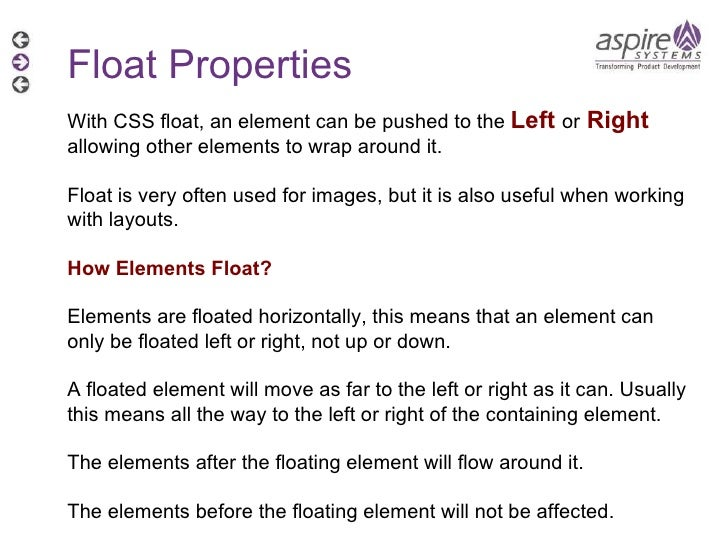 Float Properties With CSS float, an element can be pushed to the  Left   or   Right   allowing other elements to wrap arou...