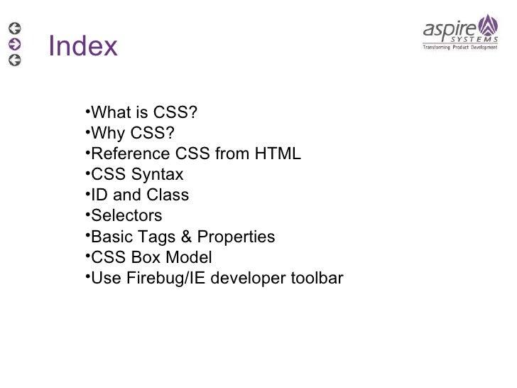 <ul><li>What is CSS? </li></ul><ul><li>Why CSS?  </li></ul><ul><li>Reference CSS from HTML  </li></ul><ul><li>CSS Syntax <...