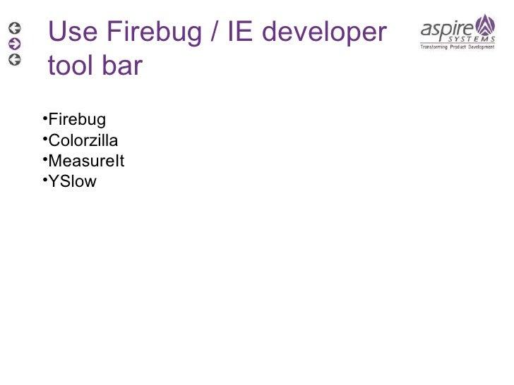 Use Firebug / IE developer tool bar  <ul><li>Firebug </li></ul><ul><li>Colorzilla </li></ul><ul><li>MeasureIt </li></ul><u...