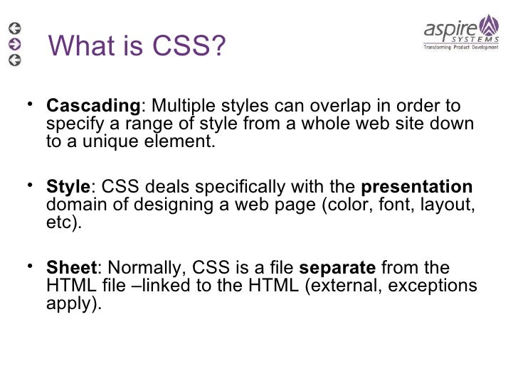 What is CSS? <ul><li>Cascading : Multiple styles can overlap in order to specify a range of style from a whole web site do...