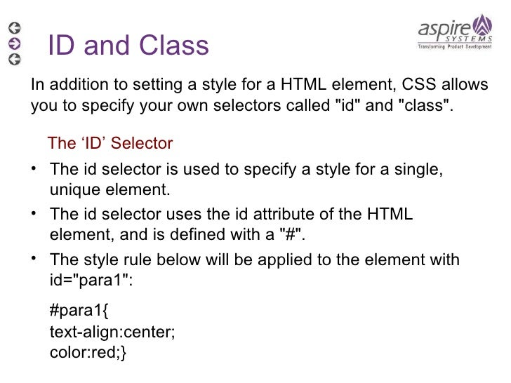<ul><li>The id selector is used to specify a style for a single, unique element. </li></ul><ul><li>The id selector uses th...