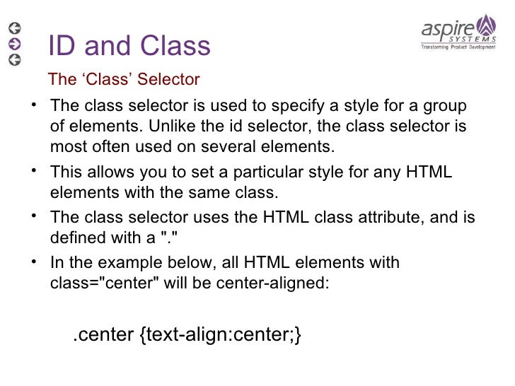 <ul><li>The class selector is used to specify a style for a group of elements. Unlike the id selector, the class selector ...