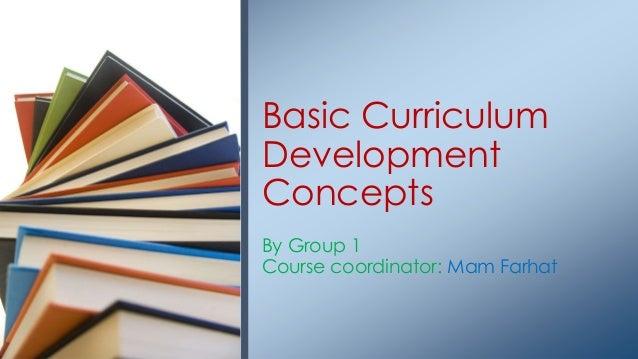 Basic Curriculum Development Concepts By Group 1 Course coordinator: Mam Farhat