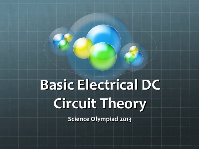 Basic Electrical DC  Circuit Theory    Science Olympiad 2013