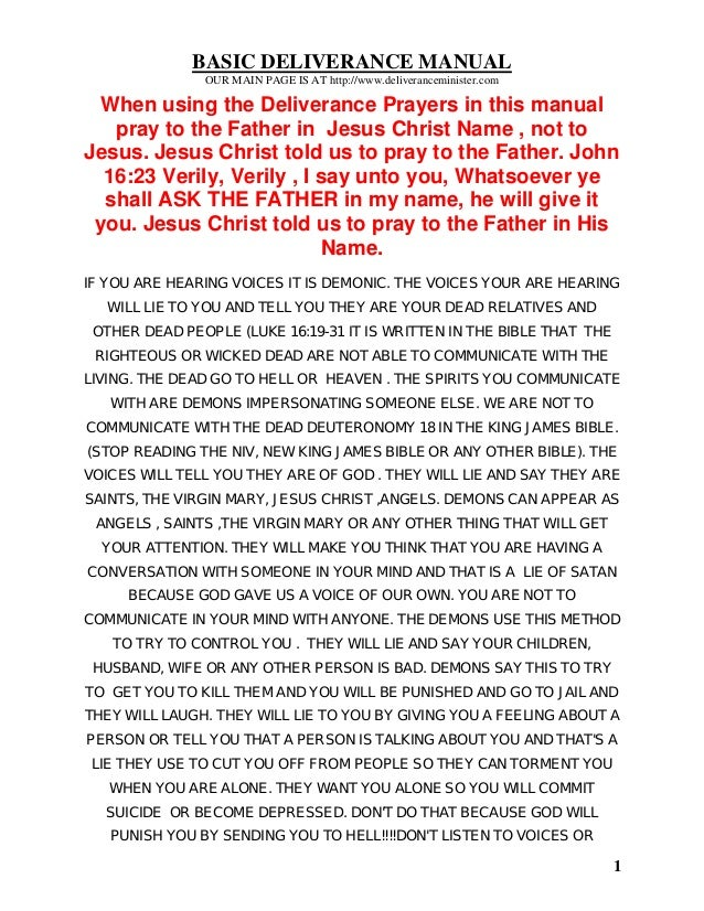 1 BASIC DELIVERANCE MANUAL OUR MAIN PAGE IS AT http://www.deliveranceminister.com When using the Deliverance Prayers in th...