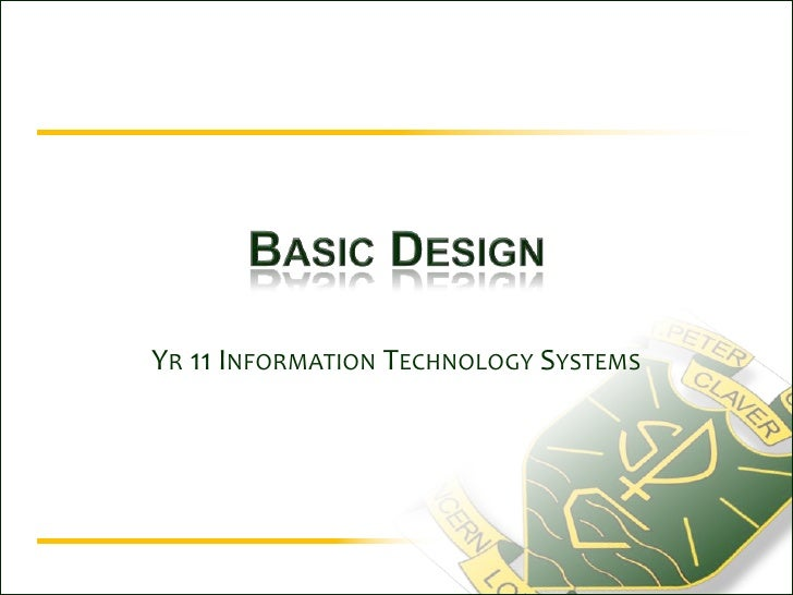 Basic Design<br />Yr 11 Information Technology Systems<br />