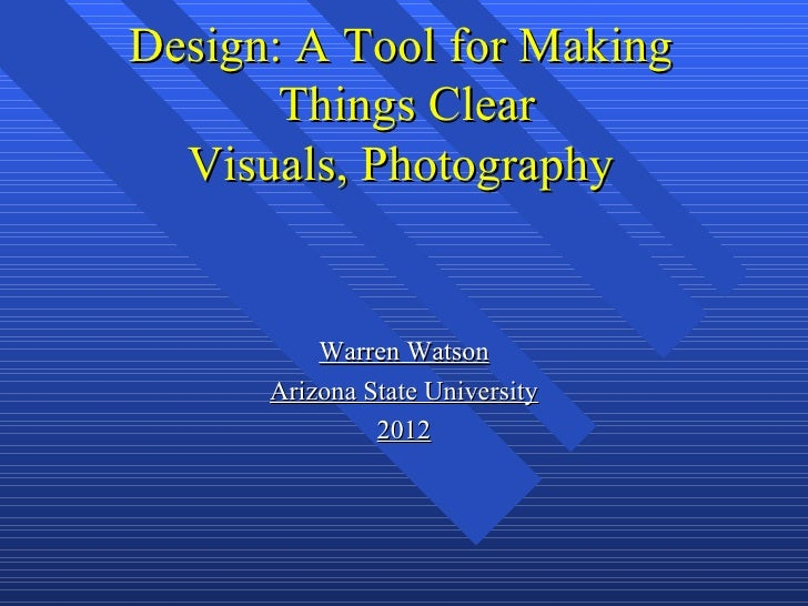 Design: A Tool for Making       Things Clear  Visuals, Photography          Warren Watson      Arizona State University   ...