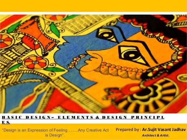 B A S I C D E S I G N – E L E M E N T S & D E S I G N P R I N C I P L E S. Prepared by : Ar.Sujit Vasant Jadhav Architect ...