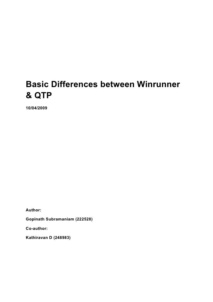 Basic Differences between Winrunner & QTP 10/04/2009     Author:  Gopinath Subramaniam (222528)  Co-author:  Kathiravan D ...