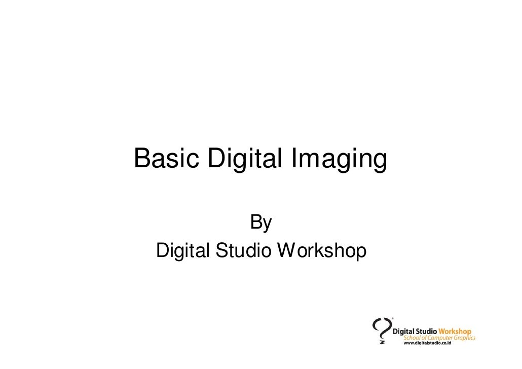 Basic Digital Imaging              By  Digital Studio Workshop