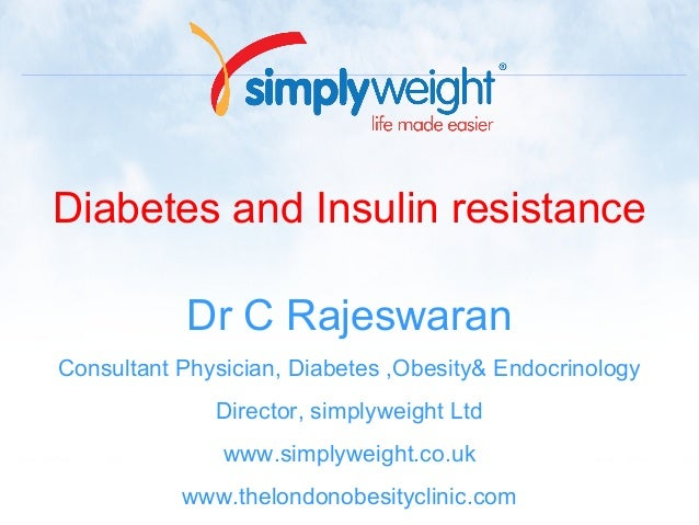 Diabetes and Insulin resistance Dr C Rajeswaran Consultant Physician, Diabetes ,Obesity& Endocrinology Director, simplywei...