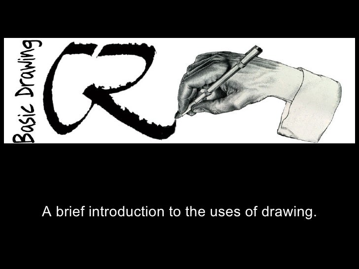 A brief introduction to the uses of drawing.