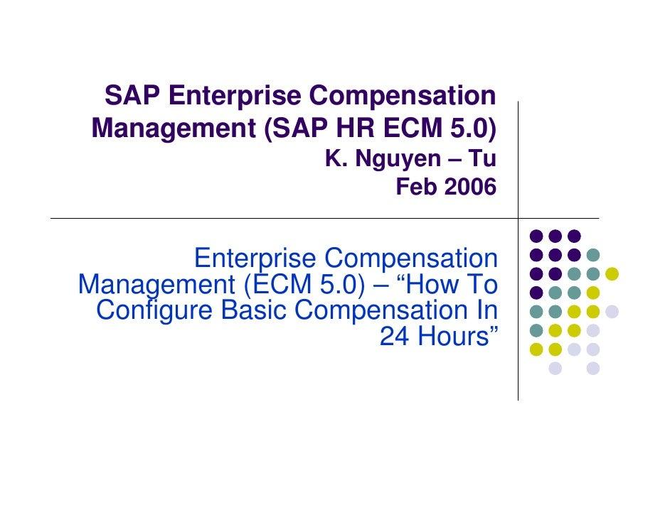 SAP Enterprise Compensation  Management (SAP HR ECM 5.0)                   K. Nguyen – Tu                         Feb 2006...