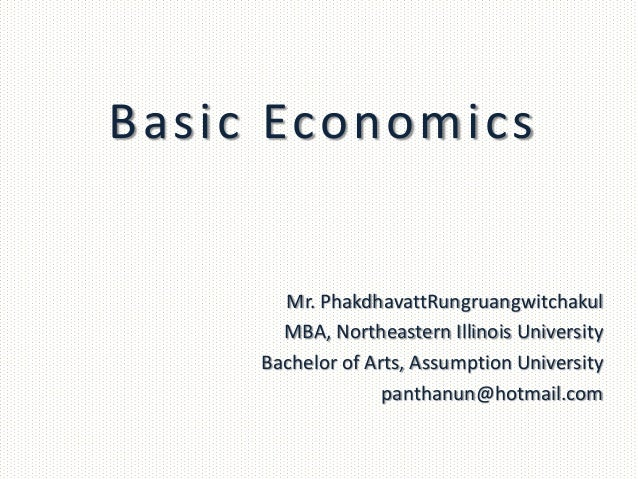 Basic Economics       Mr. PhakdhavattRungruangwitchakul       MBA, Northeastern Illinois University     Bachelor of Arts, ...
