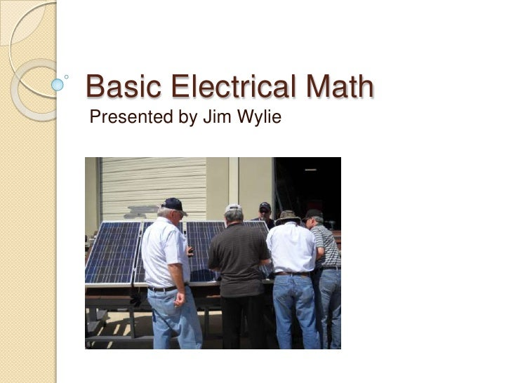 Basic Electrical Math<br />Presented by Jim Wylie<br />