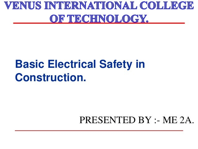 Basic Electrical Safety in Construction. PRESENTED BY :- ME 2A.