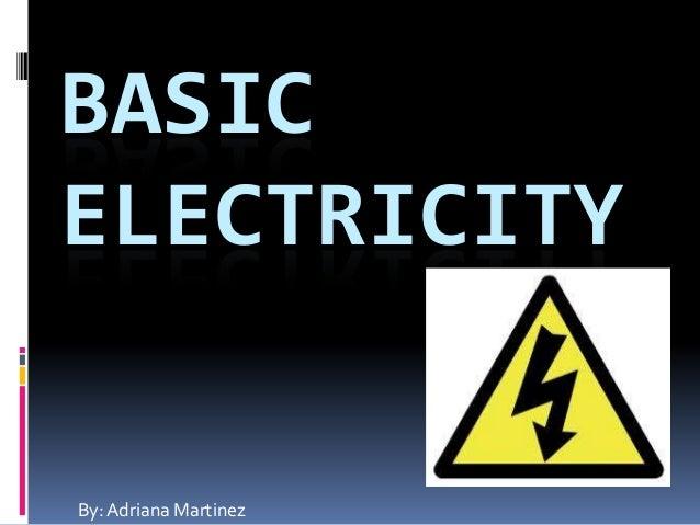 BASIC ELECTRICITY  By: Adriana Martinez