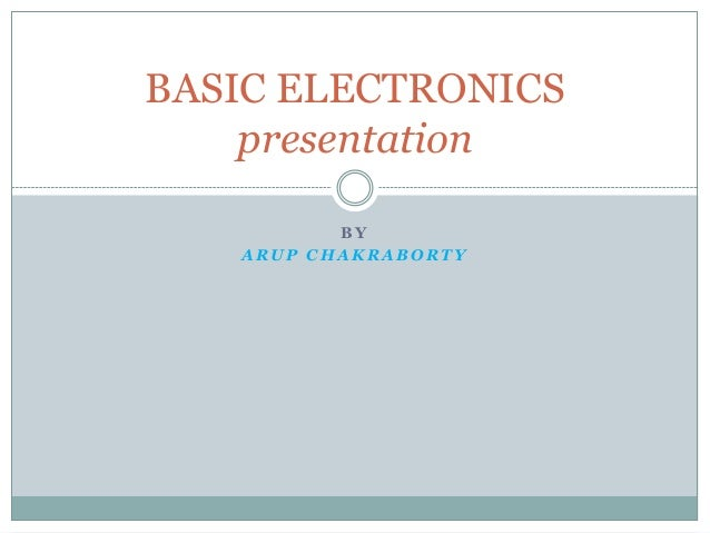 B YA R U P C H A K R A B O R T YBASIC ELECTRONICSpresentation