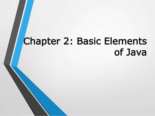 Chapter 2: Basic Elements of Java