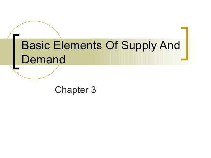 Basic Elements Of Supply And Demand  Chapter 3